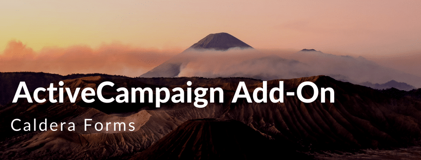 "Volcano in the background with words ""ActiveCampaign Add-On, Caldera Forms"" in foreground"