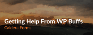 An image of a mountain with the text: Getting Help From WPBuffs - Caldera Forms.