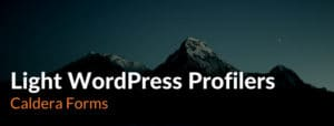 An image of a mountain with the text 'Light WordPress Profilers - Caldera Forms'.