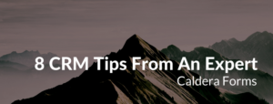 "An image of a mountain with the text ""8 CRM Tips From An Expert - Caldera Forms""."