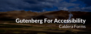 "An image of a mountain with the text ""Gutenberg For Accessibility - Caldera Forms"""