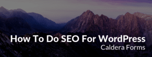 "An image of a mountain with the text ""How To Do SEO For WordPress - Caldera Forms"""