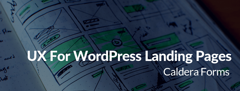 "An image of wireframes with the text ""UX For WordPress Landing Pages - Caldera Forms"""