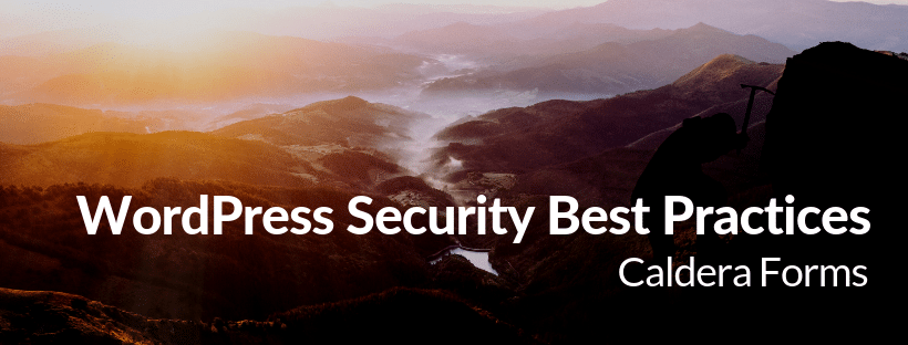 "An image of a mountain with the text ""WordPress Security Best Practices - Caldera Forms"""