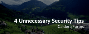 """Image of a mountain with the text """"4 Unnecessary Security Tips - Caldera Forms"""""""