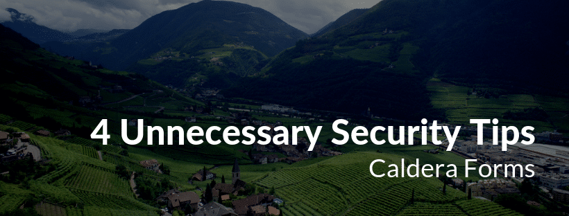 "Image of a mountain with the text ""4 Unnecessary Security Tips - Caldera Forms"""
