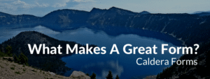 An image of a caldera with the text: What Makes A Great Form? - Caldera Forms