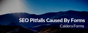 "An image of a mountain with the text ""SEO Pitfalls Caused By Forms - Caldera Forms'"