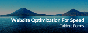 "An image of two mountains with the text ""Website Optimization For Speed - Caldera Forms"""