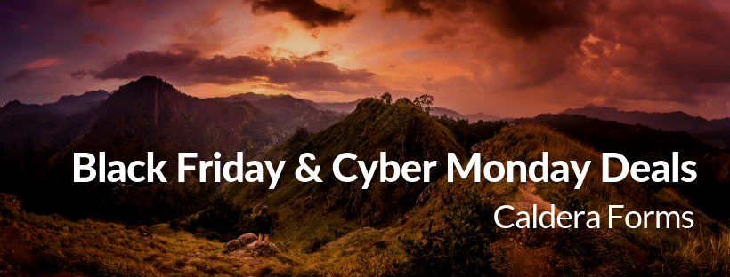 Picture of mountains with the text 'Black Friday & Cyber Monday Deals' - Caldera Forms