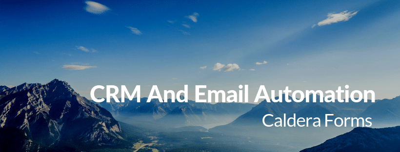 "An image of a mountain with the text ""CRM And Email Automation - Caldera Forms"""