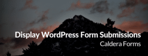 "Picture of a mountain with the text ""Display WordPress Form Submissions - Caldera Forms"""
