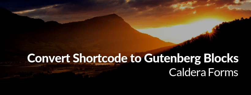 "Image of a mountain with the text ""convert shortcode to gutenberg block - Caldera Forms"""