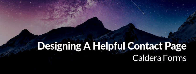 Picture of a mountain with the text: Designing A Helpful Contact Page - Caldera Forms