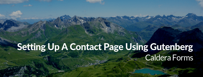 "Image of a mountain with the text ""Setting Up A Contact Page Using Gutenberg - Caldera Forms"""