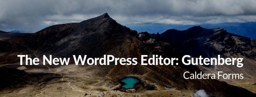 "an image of a mountain with the text ""The New WordPress Editor: Gutenberg - Caldera Forms"""