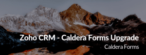 "image of a mountain with the text ""Zoho CRM - Caldera Forms Upgrade - Caldera Forms"""