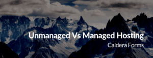 mountain with the text 'Unamanaged Vs Managed Hosting - Caldera Forms'