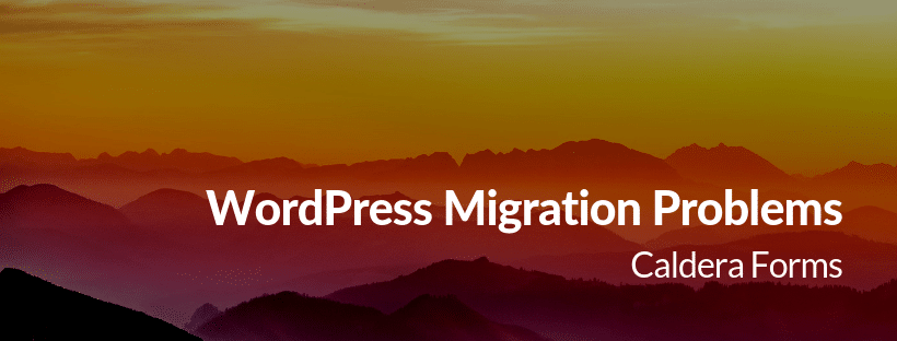 "mountains and the text ""WordPress Migration Problems - Caldera Forms"""