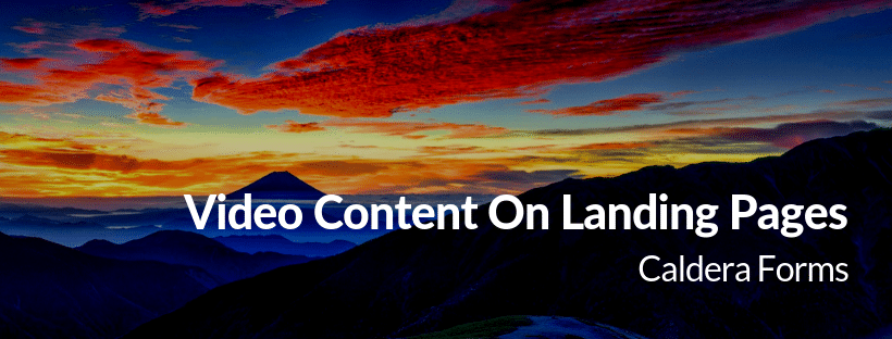 mount Fuji with the text Video Content On Landing Pages - Caldera Forms